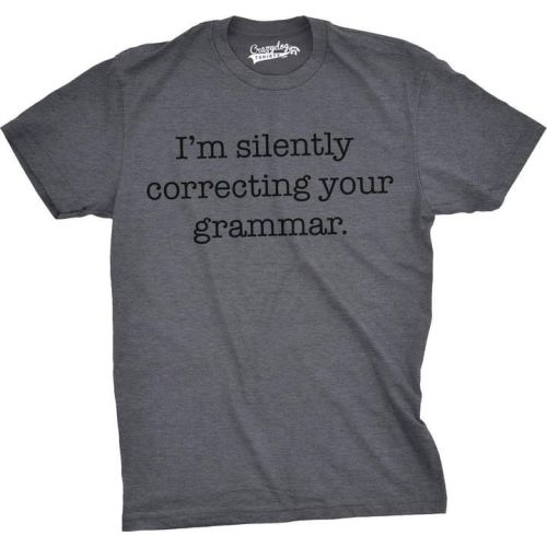 "Unisex ""I'm Silently Correcting Your Grammar"" T-Shirt"
